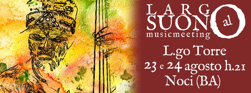 LARGO AL SUONO – musicmeeting | 23-24 agosto 2013 | NOCI