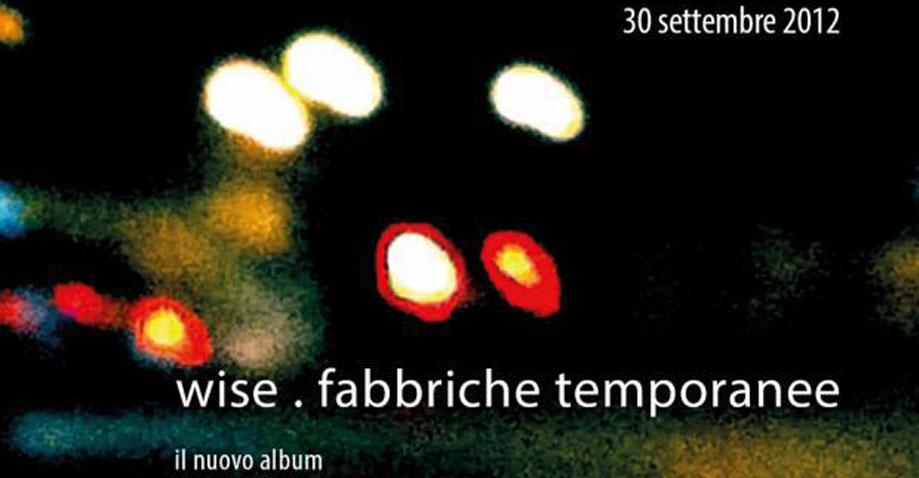 """OFFICINA MUSICALE PRESENTA IL NUOVO DISCO DEI WISE. """"FABBRICHE TEMPORANEE"""" AL MEI SUPERSOUND DI FAENZA"""