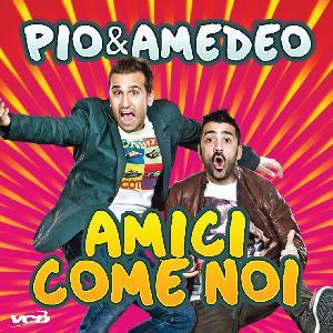 Pio & Amedeo - Amici come noi - Officina Musicale