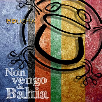 Uduchà - Non vengo da Bahia - Officina Musicale